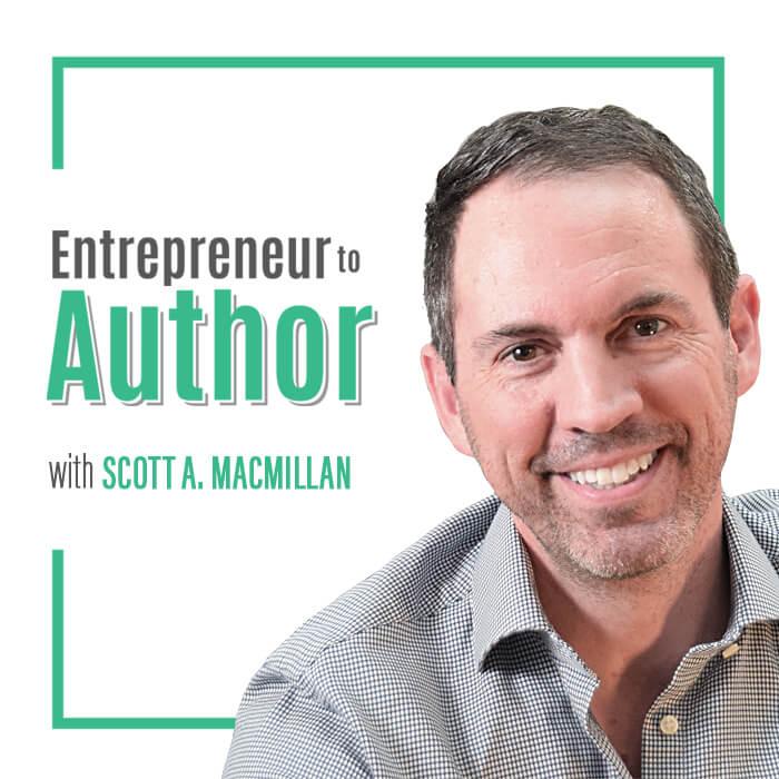 Host of Entrepreneur to Author Podcast:Scott MacMillan